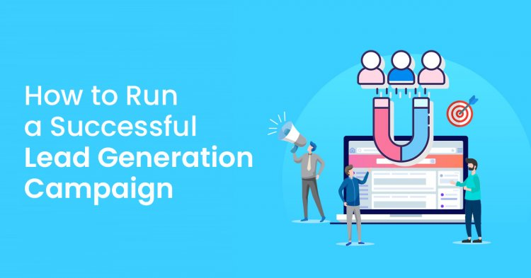 How to run a successful lead generation campaign?